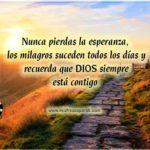 Nunca pierdas la esperanza, los milagros suceden todos los días y recuerda que DIOS siempre está contigo