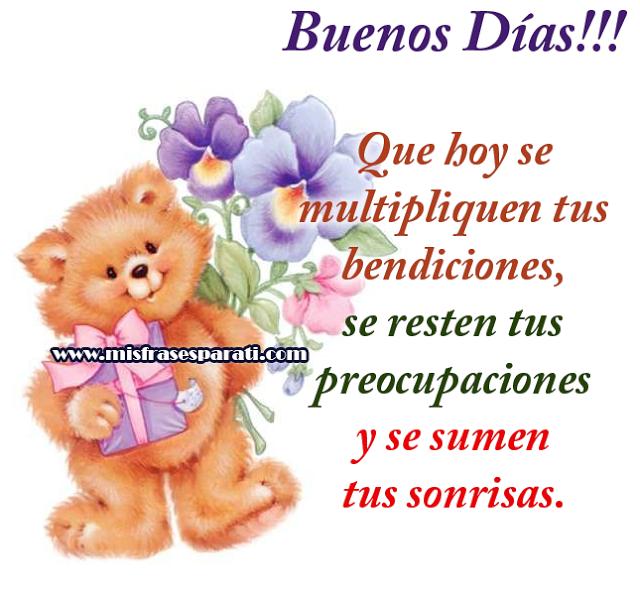 Buenos Días!!! - Que hoy se  multipliquen tus bendiciones se resten tus preocupaciones y se sumen tus sonrisas.