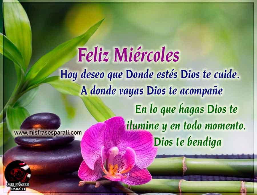 Feliz Miércoles Hoy deseo que Donde estés Dios te cuide. A donde vayas Dios te acompañe En lo que hagas Dios te ilumine y en todo momento Dios te bendiga