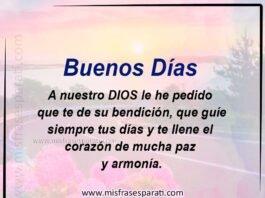 Buenos Días A nuestro Dios le he pedido que te de su bendición, que guíe siempre tus días y te llene el corazón de mucha paz y armonía. Bendiciones