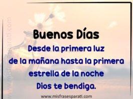 Buenos Días Desde la primera luz de la mañana hasta la primera estrella de la noche Dios te bendiga.